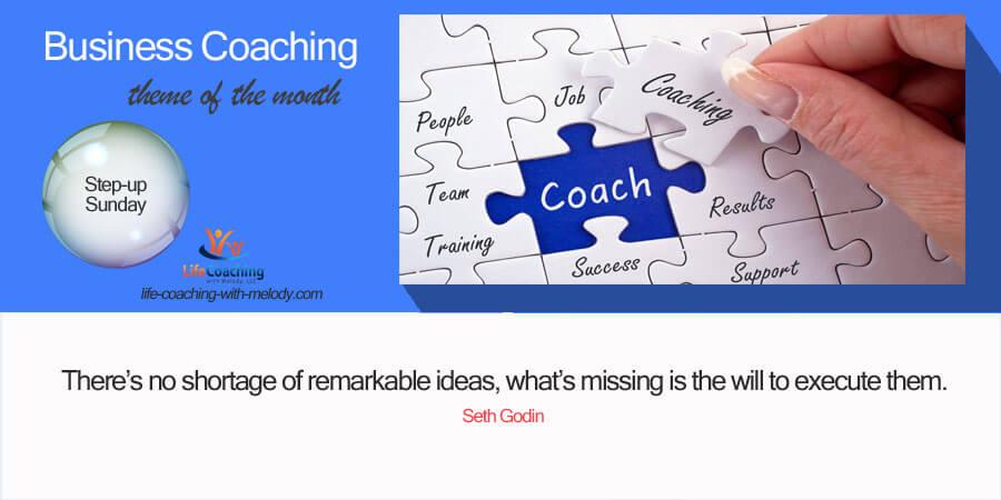 Business: Execute Your Ideas Through Coaching!
