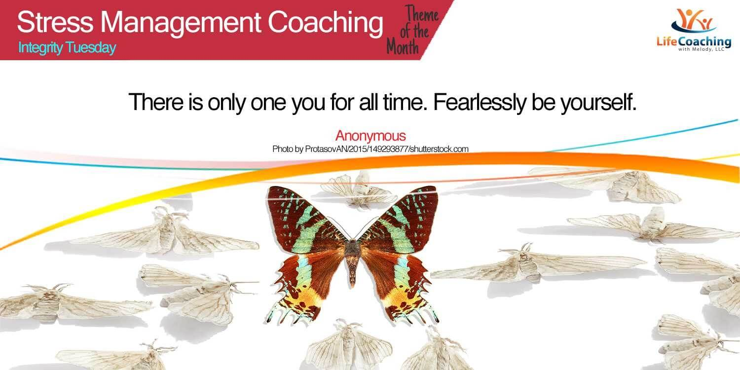 Stress Management Coaching Quote: There is only one you for all time. Fearlessly be yourself. – Anonymous