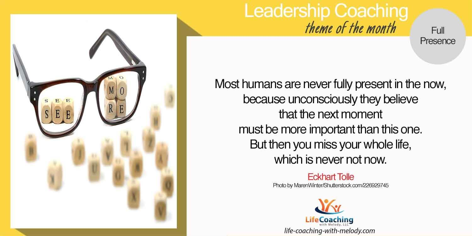 Full Presence Leadership Are you leading fully present?