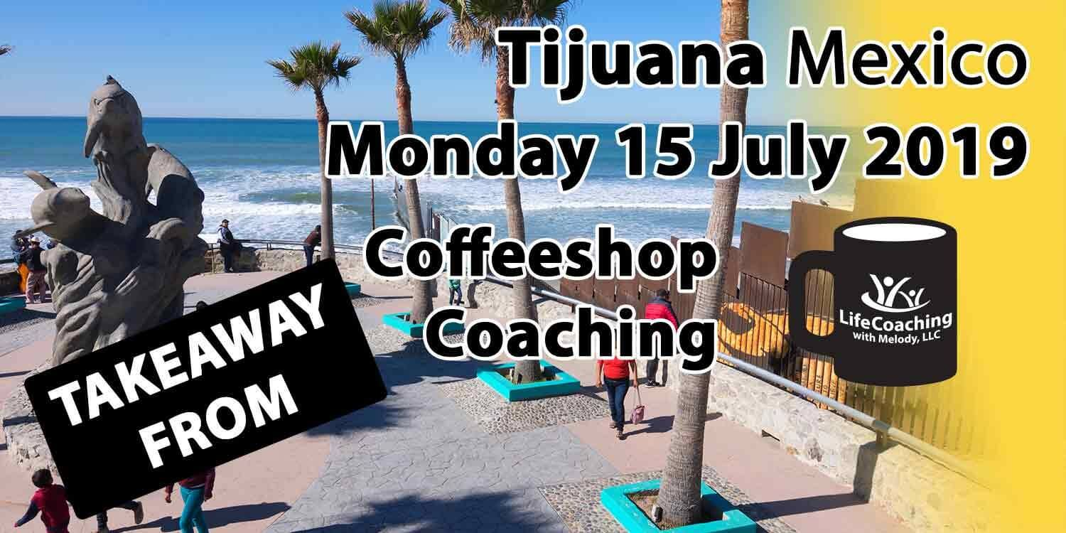 Image of Tijuana Mexico with words Coffeeshop Coaching Takeaway from Tijuana Mexico Monday 15 July 2019