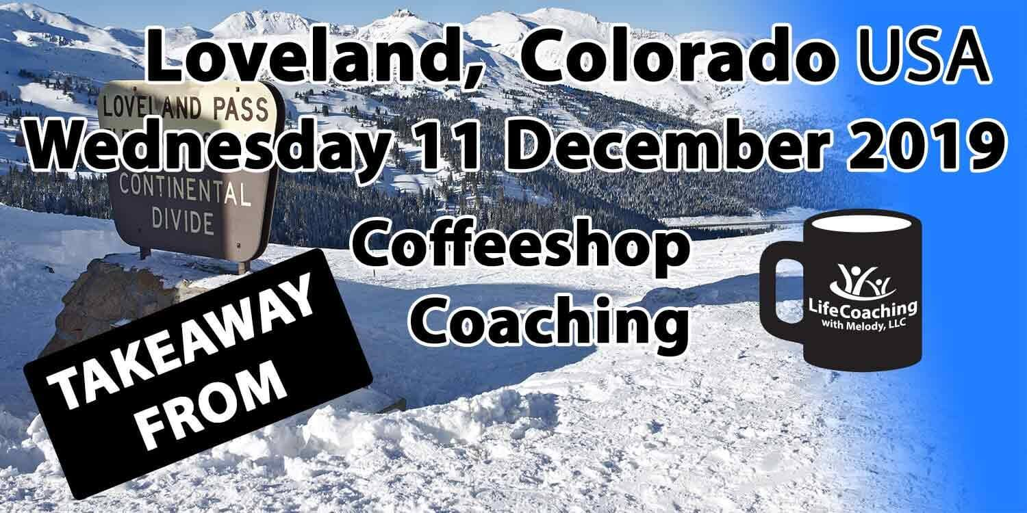 Image of Loveland Pass, Continental Divide covered with snow with the words Takeaway from Loveland, Colorado USA Wednesday 11 December 2019 Coffeeshop Coaching