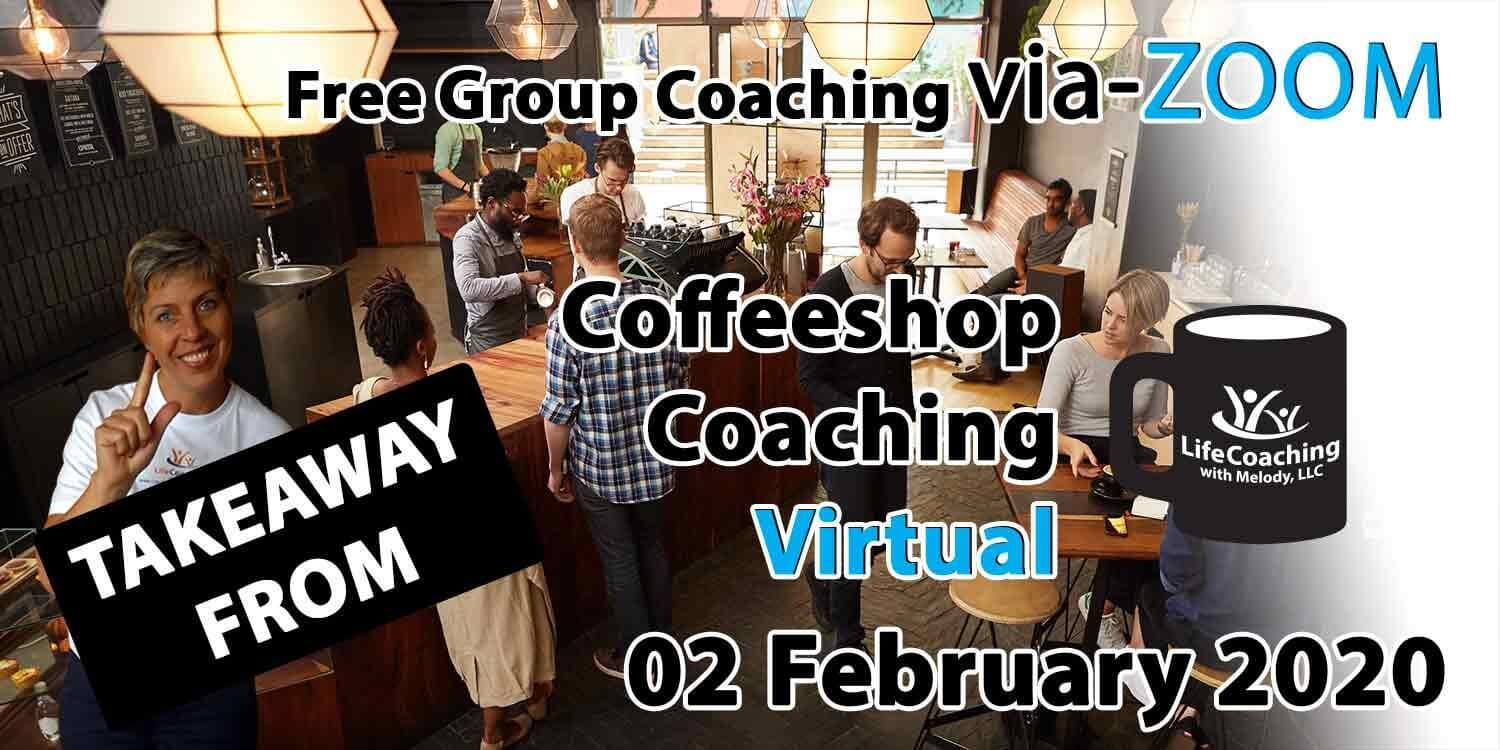 Image of a coffee shop setting background with Coach Melody and the words Takeaway From Free Group Coaching Via-ZOOM Coffeeshop Coaching Virtual 02 February 2020