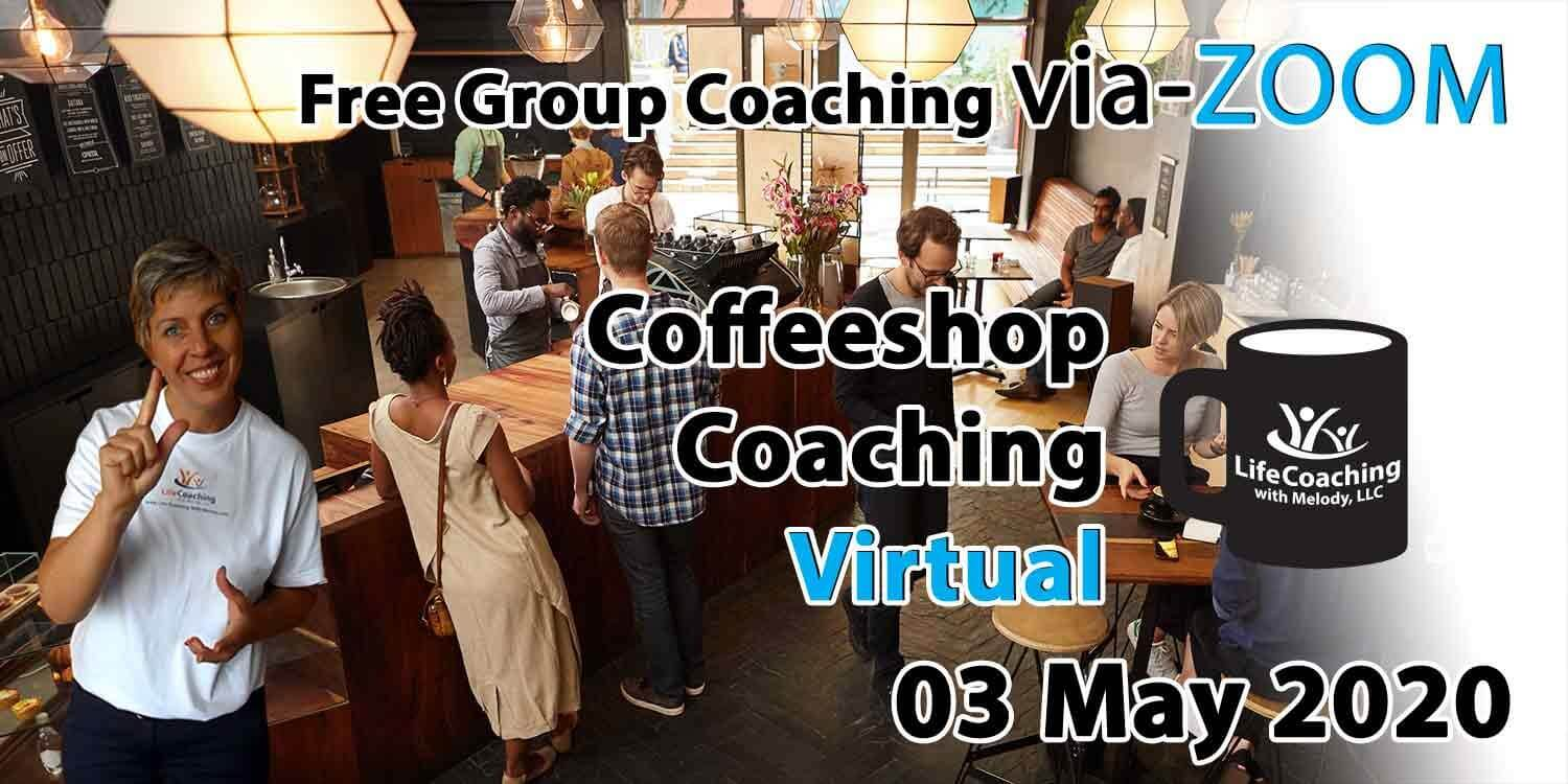 Image of a coffee shop setting background with Coach Melody and the words Free Group Coaching Via-ZOOM Coffeeshop Coaching Virtual 03 May 2020
