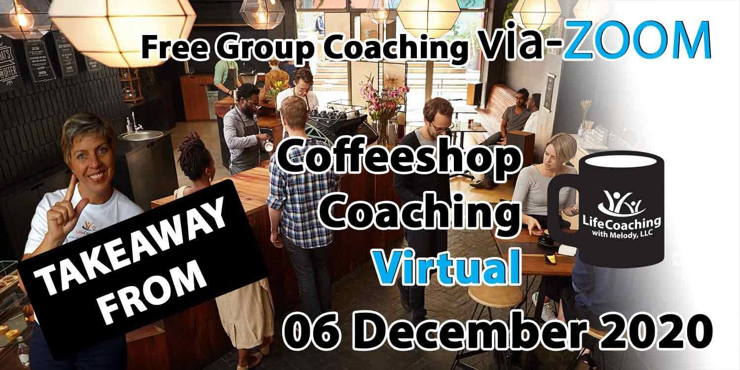 Image of a coffee shop setting background with Coach Melody and the words Takeaway From Free Group Coaching Via-ZOOM Coffeeshop Coaching Virtual 06 December 2020