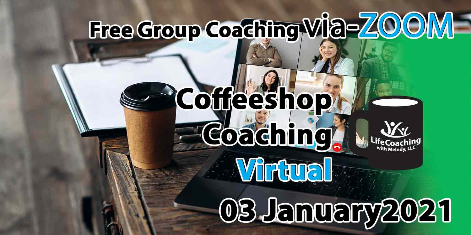 Image of a desk, coffee, and laptop with zoom meeting of 12 people and the words Free Group Coaching Via-ZOOM Coffeeshop Coaching Virtual 03 January 2021