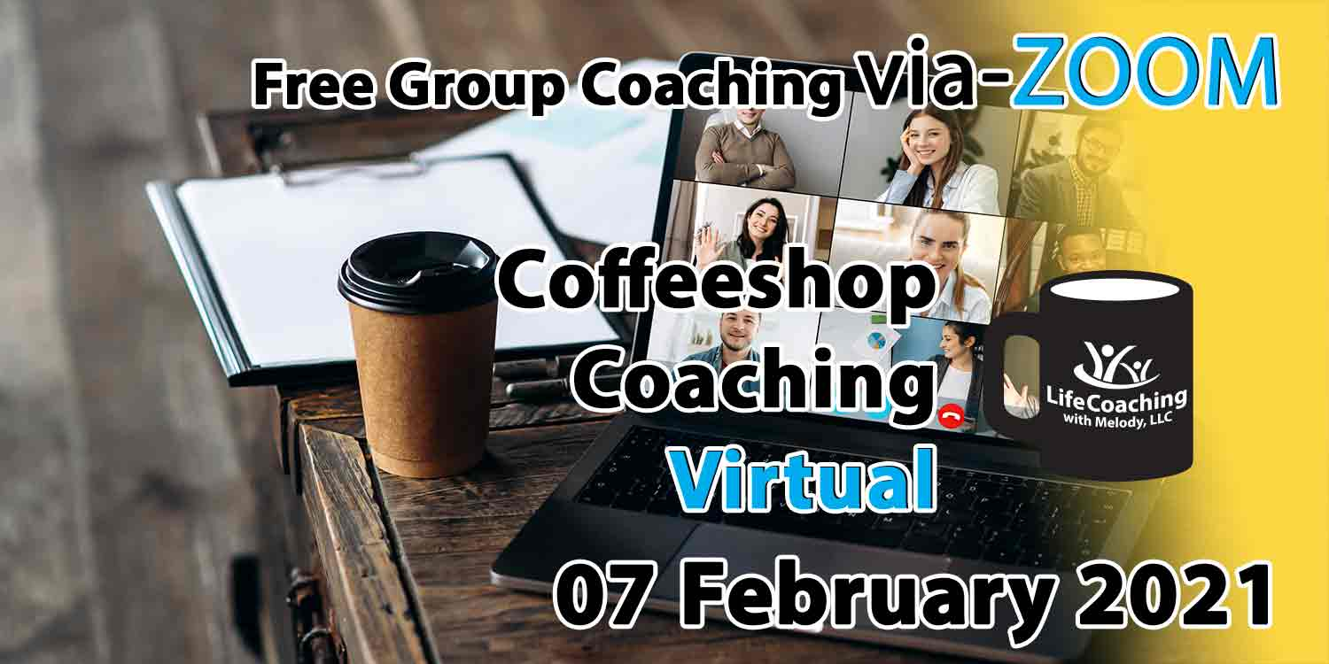Image of a desk, coffee, and laptop with zoom meeting of 6 people and the words Free Group Coaching Via-ZOOM Coffeeshop Coaching Virtual 07 February 2021