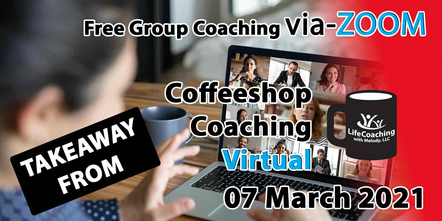 Image of a woman looking at her desk, coffee, and laptop with zoom meeting of 9 people and the words Takeaway From Free Group Coaching Via-ZOOM Coffeeshop Coaching Virtual 07 March 2021