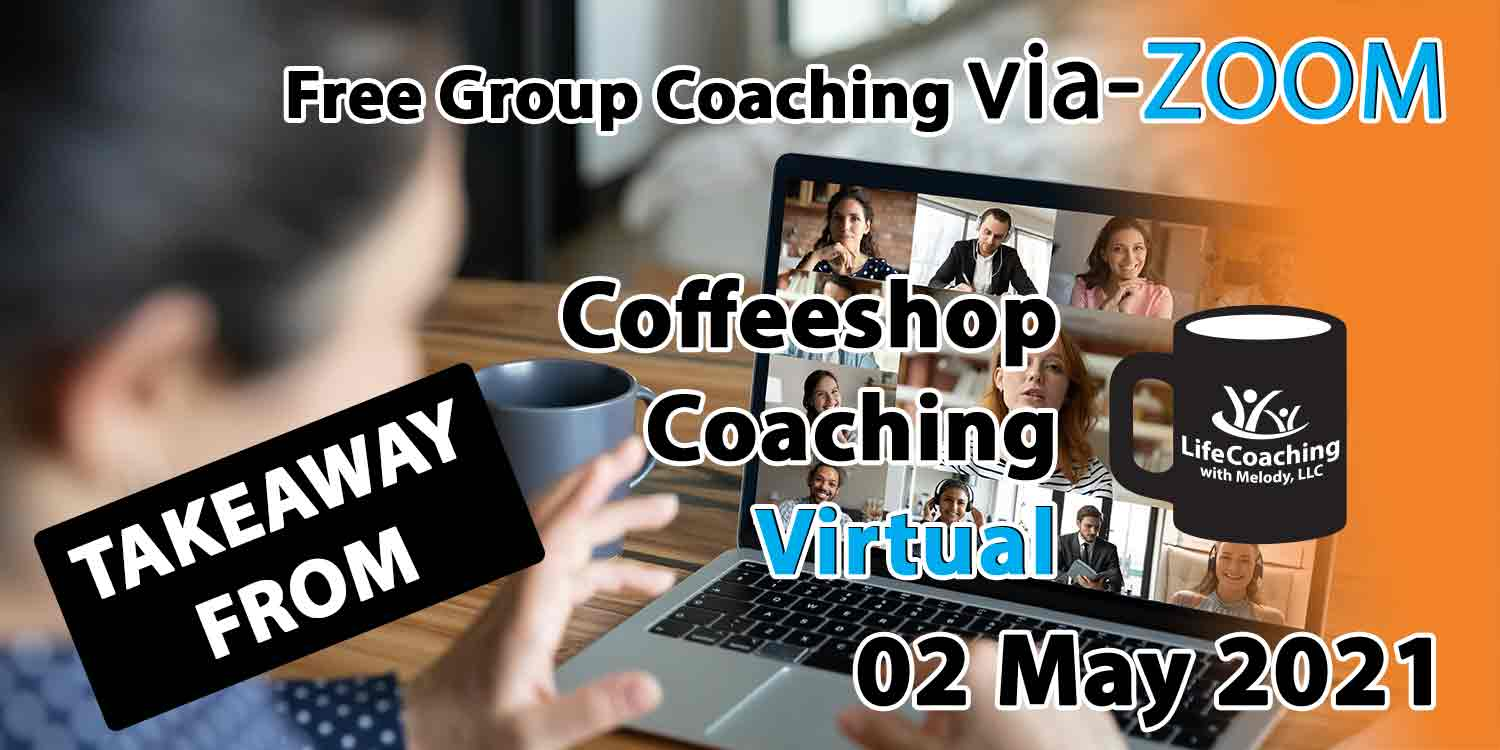 Image of a woman looking at her desk, coffee, and laptop with zoom meeting of 9 people and the words Takeaway From Free Group Coaching Via-ZOOM Coffeeshop Coaching Virtual 02 May 2021
