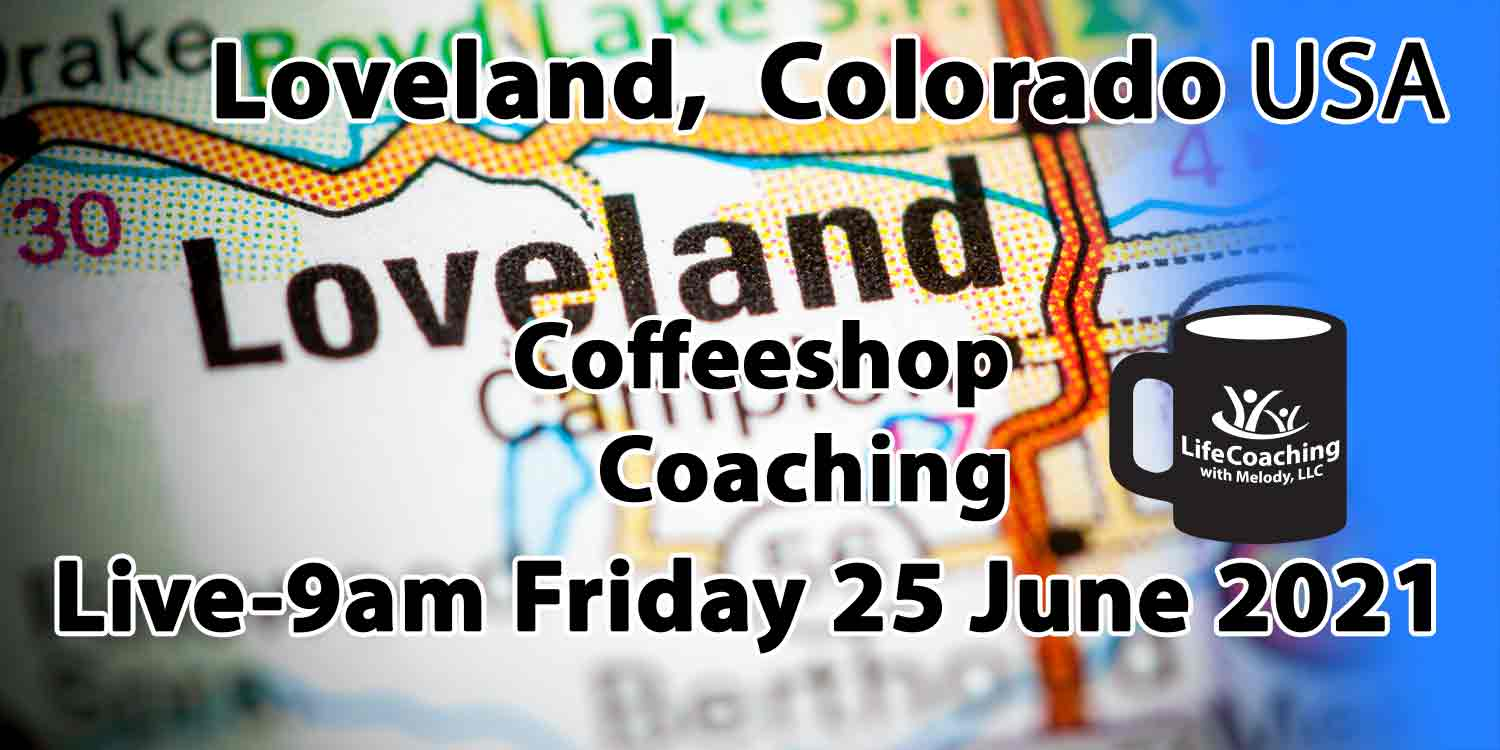 """Image of a colored map showing Loveland Colorado USA with the words """"Live-9am Coffeeshop Coaching Friday 25 June 2021"""""""