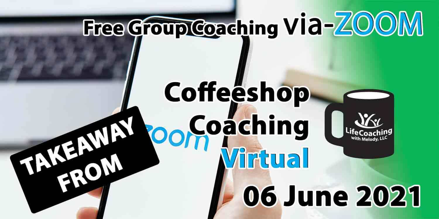 Image of a mobile phone and laptop with zoom logo on the screen and the words Takeaway From Free Group Coaching Via-ZOOM Coffeeshop Coaching Virtual 06 June 2021
